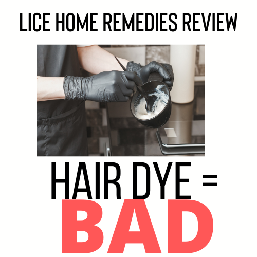 Hair Dye is a bad home remedy for lice