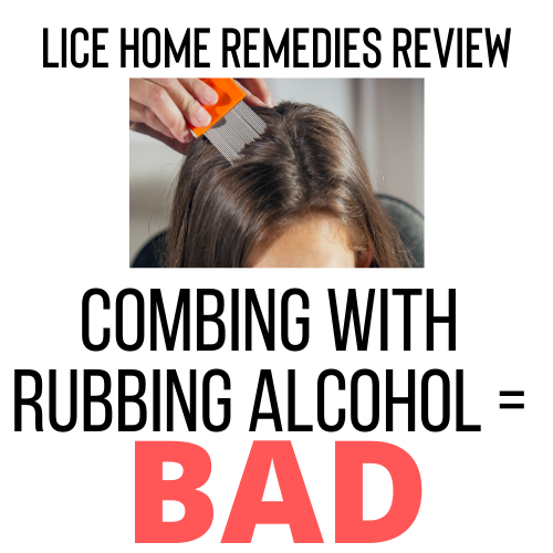 Combing with rubbing alcohol is a bad home remedy for lice