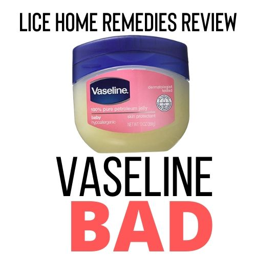 Vaseline is a bad home remedy for lice